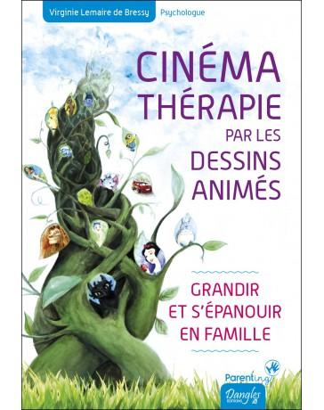 Cinémathérapie par les dessins animés - Grandir et s'épanouir en famille
