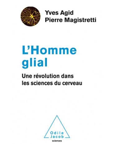 L'Homme glial - Une révolution dans les sciences du cerveau
