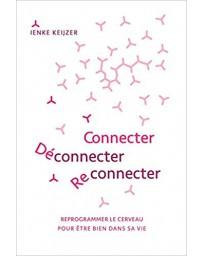 Connecter, Déconnecter, Reconnecter - Reprogrammer le cerveau pour être bien dans sa vie