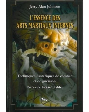 L'essence des arts martiaux internes - Techniques ésotériques de combat et de guérison