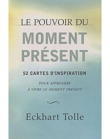 Le pouvoir du moment présent - 52 cartes d'inspiration pour apprendre à vivre ....