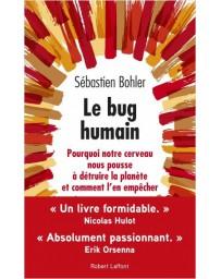 Le Bug Humain - Pourquoi notre cerveau nous pousse à détruire la planète ...