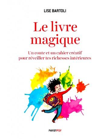 Le livre magique - Un conte et un cahier créatif pour réveiller les richesses intérieures