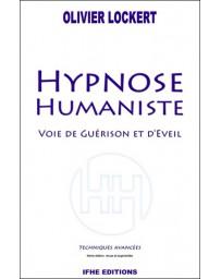 Hypnose Humaniste - Voie de Guérison et d'Eveil, techniques avancées   4e édition