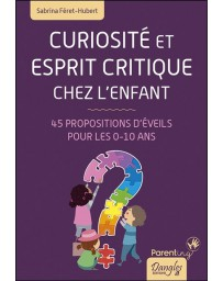 Curiosité et esprit critique chez l'enfant - 45 propositions d'éveils pour les 0-10 ans