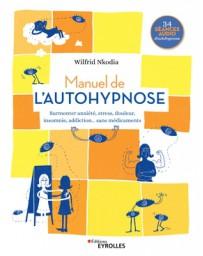 Manuel de l'autohypnose - Surmonter anxiété, stress, douleur, insomnie, addiction... sans médicament