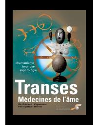 Transes, médecines de l'âme - Chamanisme, hypnose, sophrologie ...