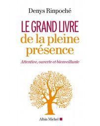 Le Grand Livre de la pleine présence - Attentive, ouverte et bienveillante