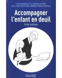 Accompagner l'enfant en deuil - Guide pratique