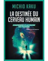 La destinée du cerveau humain - Comprendre, améliorer et accroître ses pouvoirs