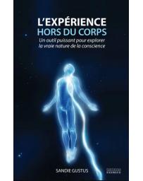 L'expérience hors du corps - Un outil puissant pour explorer la vraie nature de la conscience