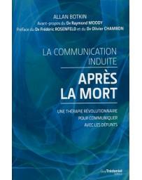 La communication induite après la mort - Thérapie révolutionnaire pour communiquer avec les défunts