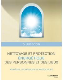 Nettoyage et protection énergétique des personnes et des lieux - Remèdes, techniques et protocoles