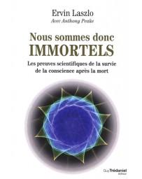 Nous sommes donc immortels - Les preuves scientifiques de la survie de la conscience