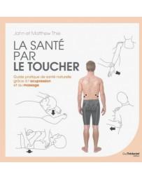 La santé par le toucher - Guide pratique de la santé naturelle