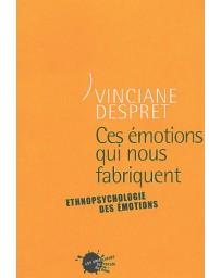 Ces émotions qui nous fabriquent - Ethnopsychologie des émotions