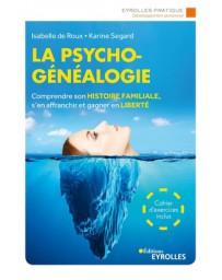 La psychogénéalogie - Comprendre son histoire familiale, s'en affranchir et gagner liberté