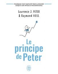 Le principe de Peter - Pourquoi tout employé tend à s'élever jusqu'à son niveau d'incompétence