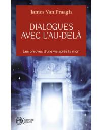 Dialogues avec l'au-delà - Les preuves de la vie après la mort    poche