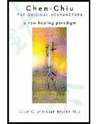 Chen-Chiu, the Original Acupuncture - A new healing paradigm