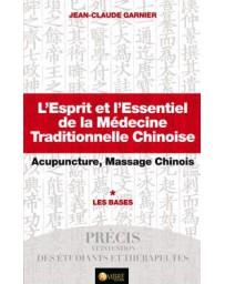 L'esprit et l'essentiel de la MTC, Acupuncture, Massage Chinois - Les Bases    Tome I