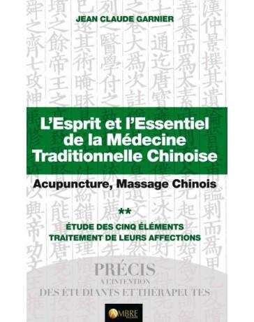 L'esprit et l'essentiel de la MTC, Acupuncture, Massage Chinois - Etude des 5 éléments    Tome II