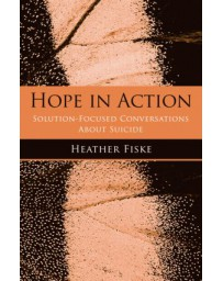 Hope in Action - Solution-Focused Conversations about Suicide