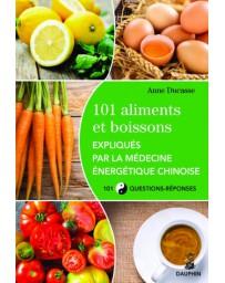 101 Aliments et boissons expliqués par la médecine énergétique chinoise    2e édition