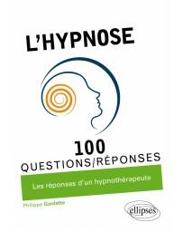 L'hypnose en 100 questions/réponses - Les réponses d'un hypnothérapeute