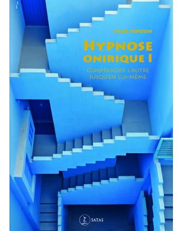 Hypnose Onirique I - Comprendre l'autre jusqu'en lui-même