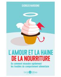 L'amour et la haine de la nourriture - Ou comment résoudre les troubles du comportement alimentaire