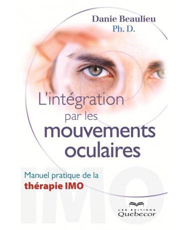 L'intégration par les mouvements oculaires - Manuel pratique de la thérapie IMO