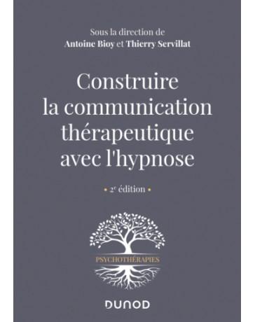 Construire la communication thérapeutique avec l'hypnose    2e édition