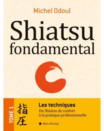Shiatsu fondamental - Les techniques    Tome 1