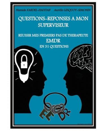 Questions-réponses à mon superviseur - Réussir mes premiers pas de thérapeute EMDR ...