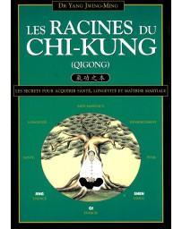 Les racines du Chi-kung - Les secrets pour acquérir santé, longévité et maîtrise martiale