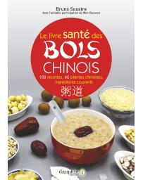 Le livre santé des bols chinois - 188 recettes pour entretenir sa santé 2e édition revue et corrigée