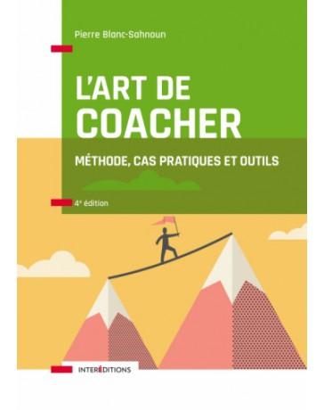 L'art de coacher - Méthode, cas pratiques et outils    4e édition
