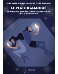 Le plaisir manqué - Les paradoxes de la sexualité au vingt-et-unième siècle et leur solution