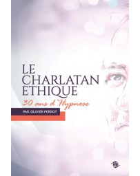 Le charlatan éthique - 30 ans d'Hypnose