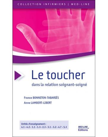 Le Toucher dans la relation soignant-soigné   3e édition revue et augmentée
