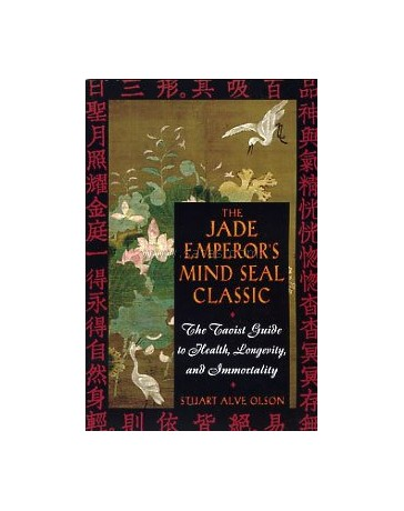 The Jade Emperor's Mind Seal Classic - The taoist guide to Health, Longevity and Immortality