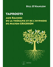 Taproots - Aux Racines de la Thérapie et de l'Hypnose de Milton Erickson