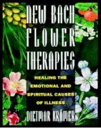 NEW BACH FLOWER THERAPIES. HEALING THE EMOTIONAL AND SP