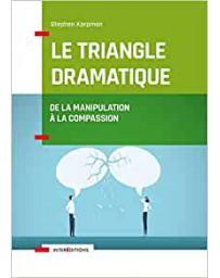 Le Triangle Dramatique - Comment passer de la manipulation à la compassion .... 2éd