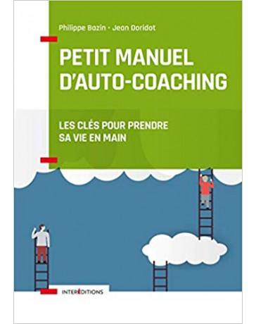 Petit manuel d'auto-coaching - Les clés pour prendre sa vie en main (3e éd)