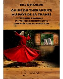 Guide du thérapeute au pays de la transe - Manuel pratique d'hypnose ericksonienne orientée vers les solutions