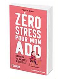 Zéro stress pour mon ado - surmonter ses angoisses du quotidien