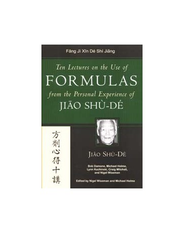 Ten Lectures on the Use of Formulas from the Personal Experience of Jiao Shù-Dé
