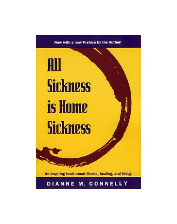 All Sickness is Home Sickness - An inspiring book about illness, healing, and living